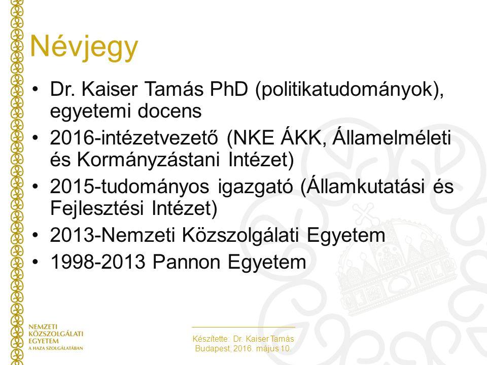 Készítette: Dr. Kaiser Tamás Budapest, 2016. május 10. Névjegy Dr. Kaiser Tamás PhD (politikatudományok), egyetemi docens 2016-intézetvezető (NKE ÁKK,