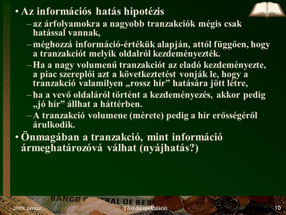 2009. tavaszTőzsdei spekuláció10 Az információs hatás hipotézis –az árfolyamokra a nagyobb tranzakciók mégis csak hatással vannak, –méghozzá informáci