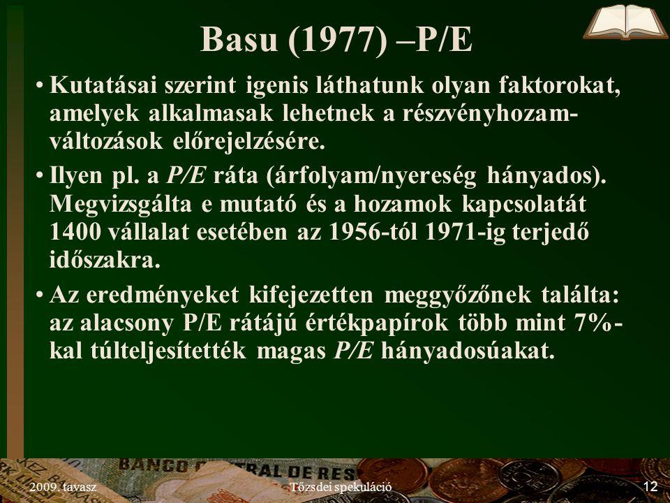 2009. tavaszTőzsdei spekuláció12 Basu (1977) –P/E Kutatásai szerint igenis láthatunk olyan faktorokat, amelyek alkalmasak lehetnek a részvényhozam- vá