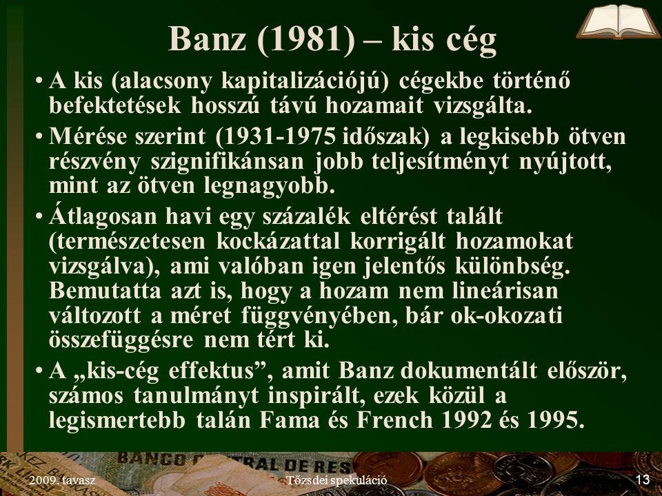 2009. tavaszTőzsdei spekuláció13 Banz (1981) – kis cég A kis (alacsony kapitalizációjú) cégekbe történő befektetések hosszú távú hozamait vizsgálta. M