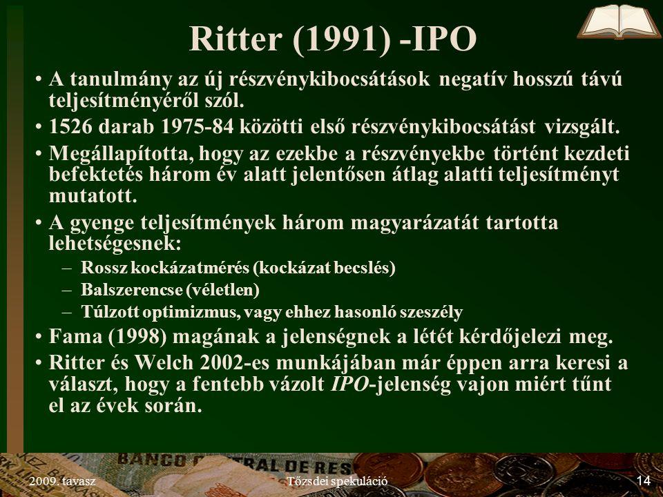 2009. tavaszTőzsdei spekuláció14 Ritter (1991) -IPO A tanulmány az új részvénykibocsátások negatív hosszú távú teljesítményéről szól. 1526 darab 1975-