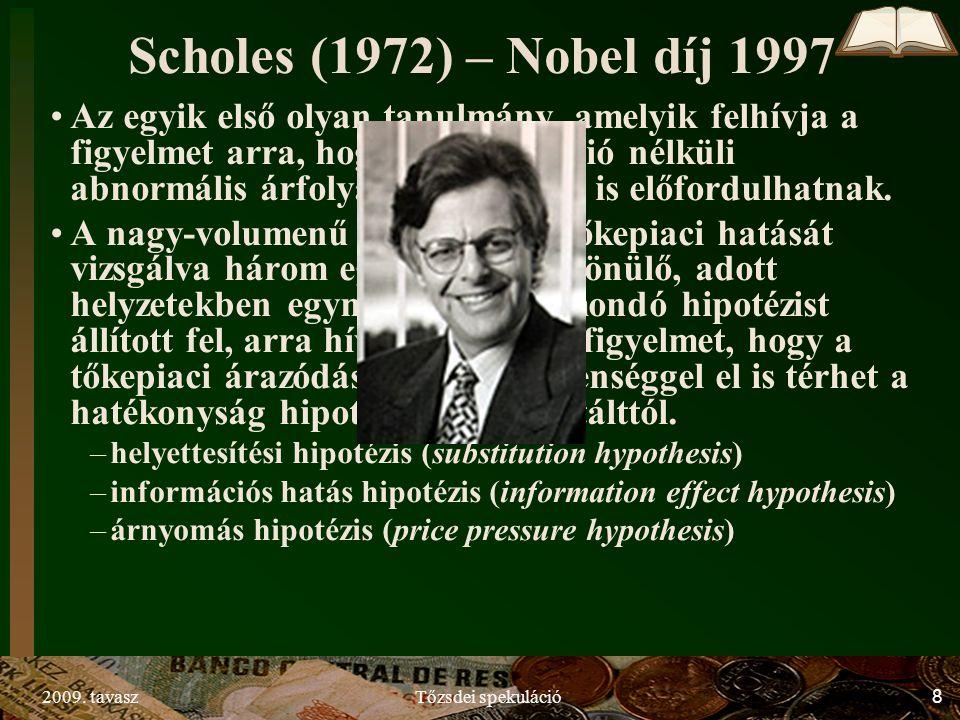 2009. tavaszTőzsdei spekuláció8 Scholes (1972) – Nobel díj 1997 Az egyik első olyan tanulmány, amelyik felhívja a figyelmet arra, hogy új információ n