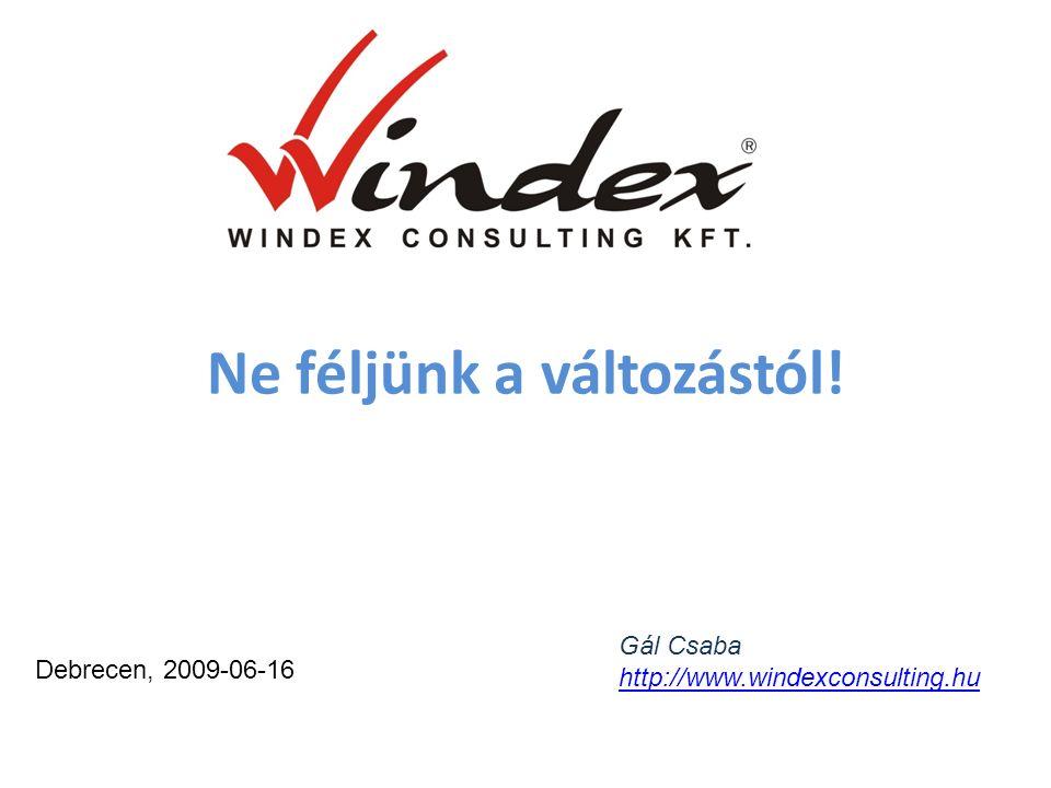 Ne féljünk a változástól! Gál Csaba http://www.windexconsulting.hu Debrecen, 2009-06-16