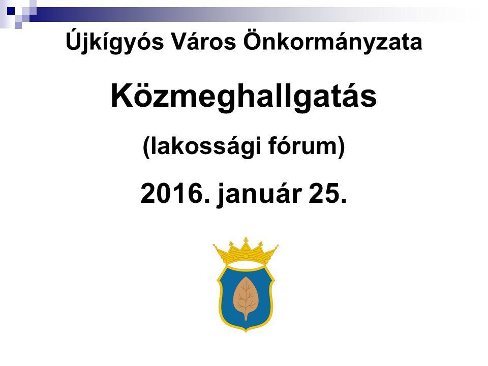 Közmeghallgatás (lakossági fórum) 2016. január 25. Újkígyós Város Önkormányzata
