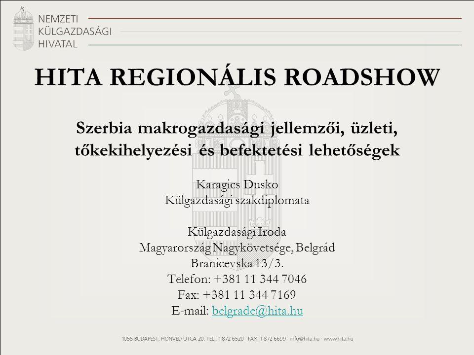 Szerbia makrogazdasági jellemzői, üzleti, tőkekihelyezési és befektetési lehetőségek Karagics Dusko Külgazdasági szakdiplomata Külgazdasági Iroda Magyarország Nagykövetsége, Belgrád Branicevska 13/3.