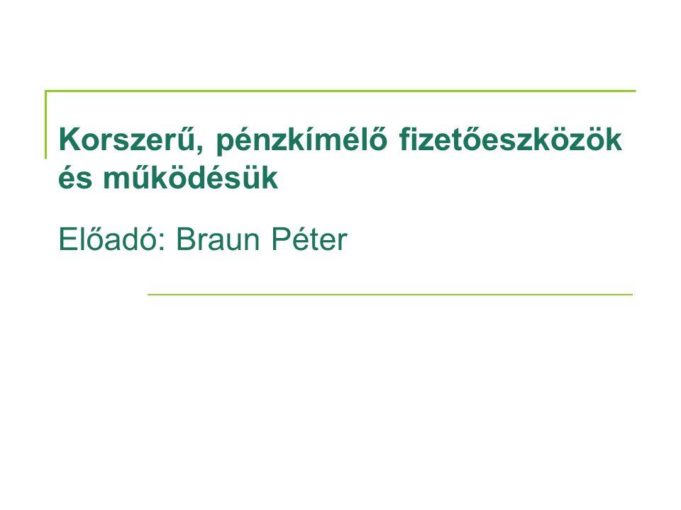 Korszerű, pénzkímélő fizetőeszközök és működésük Előadó: Braun Péter