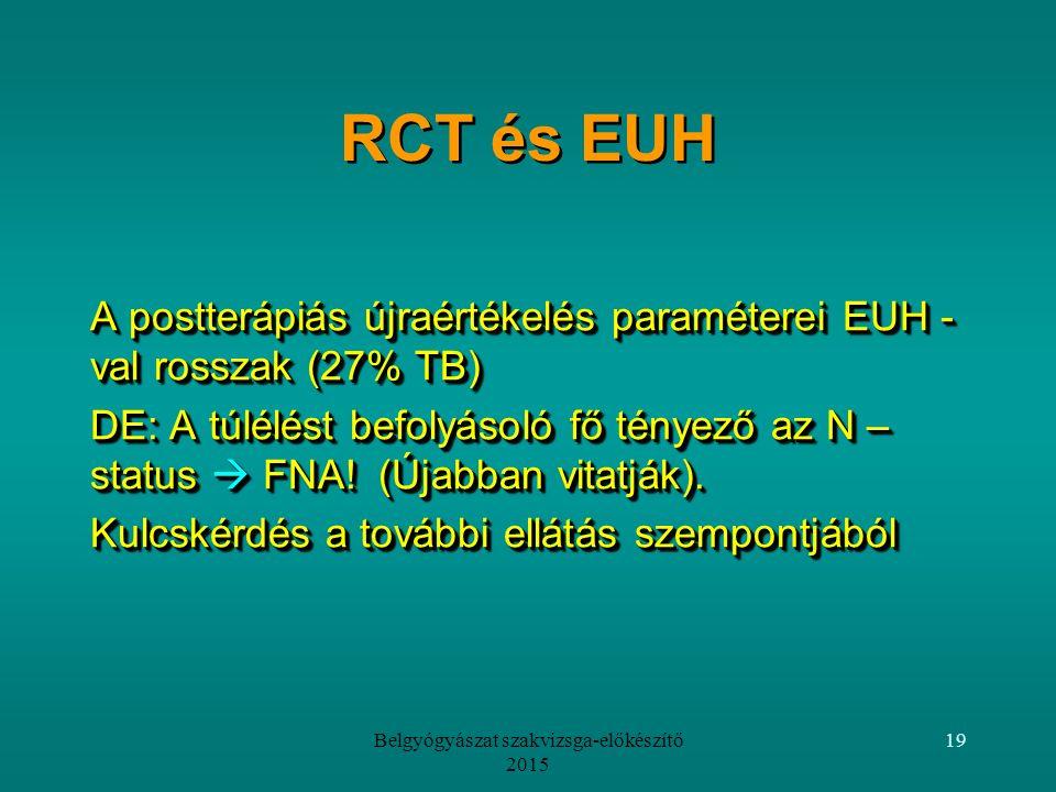 19 RCT és EUH A postterápiás újraértékelés paraméterei EUH - val rosszak (27% TB) DE: A túlélést befolyásoló fő tényező az N – status  FNA.