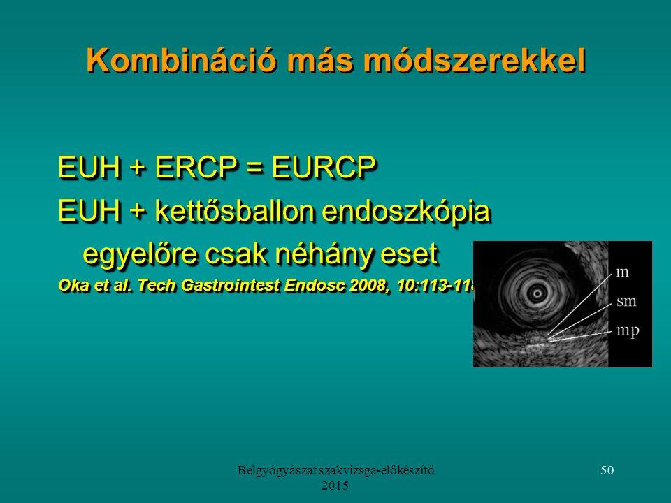 Belgyógyászat szakvizsga-előkészítő 2015 50 Kombináció más módszerekkel EUH + ERCP = EURCP EUH + kettősballon endoszkópia egyelőre csak néhány eset Oka et al.