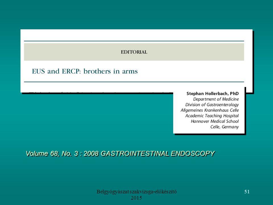 Belgyógyászat szakvizsga-előkészítő 2015 51 Volume 68, No. 3 : 2008 GASTROINTESTINAL ENDOSCOPY