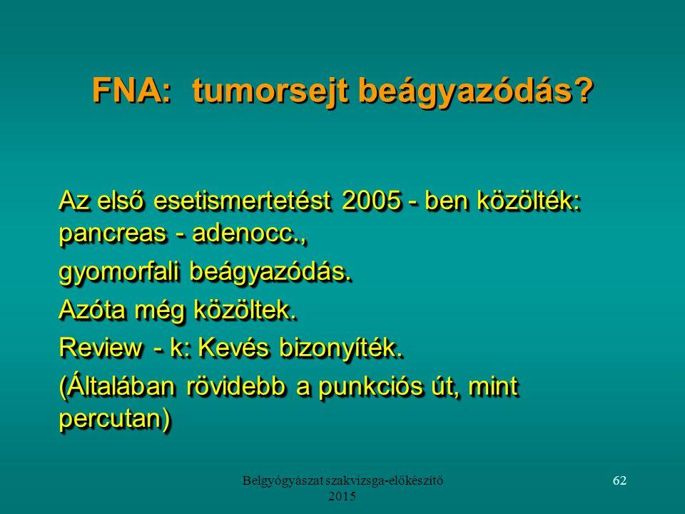 Belgyógyászat szakvizsga-előkészítő 2015 62 FNA: tumorsejt beágyazódás.