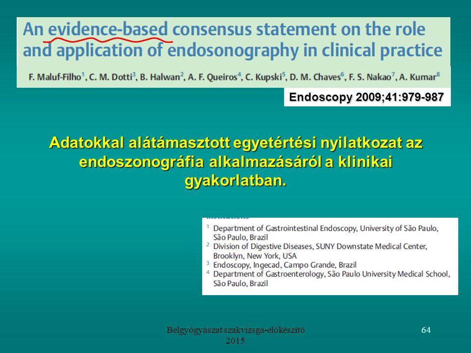 Belgyógyászat szakvizsga-előkészítő 2015 64 Adatokkal alátámasztott egyetértési nyilatkozat az endoszonográfia alkalmazásáról a klinikai gyakorlatban.