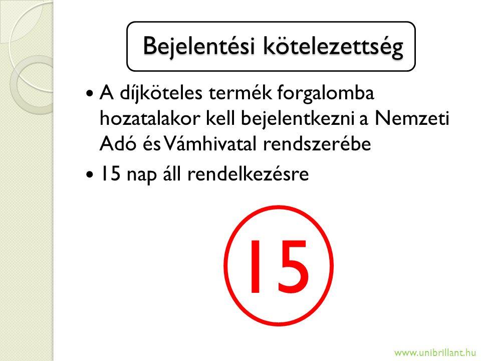Bejelentési kötelezettség A díjköteles termék forgalomba hozatalakor kell bejelentkezni a Nemzeti Adó és Vámhivatal rendszerébe 15 nap áll rendelkezés