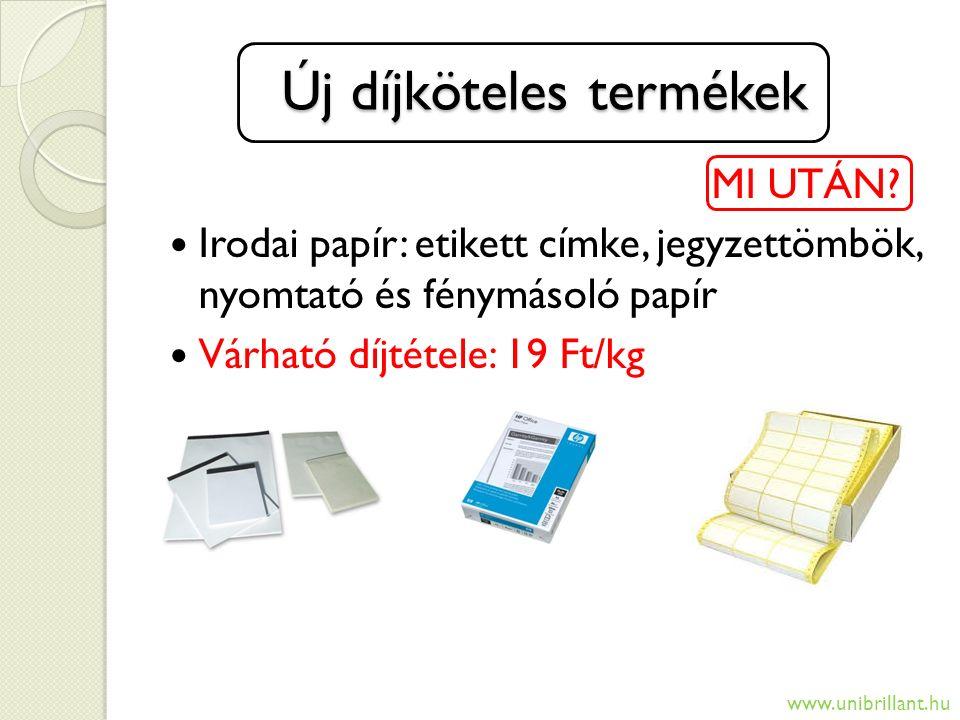 Új díjköteles termékek MI UTÁN? Irodai papír: etikett címke, jegyzettömbök, nyomtató és fénymásoló papír Várható díjtétele: 19 Ft/kg www.unibrillant.h