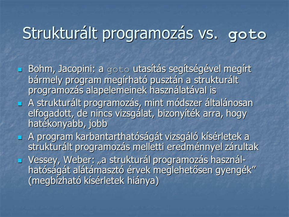Strukturált programozás vs. goto Bohm, Jacopini: a goto utasítás segítségével megírt bármely program megírható pusztán a strukturált programozás alape