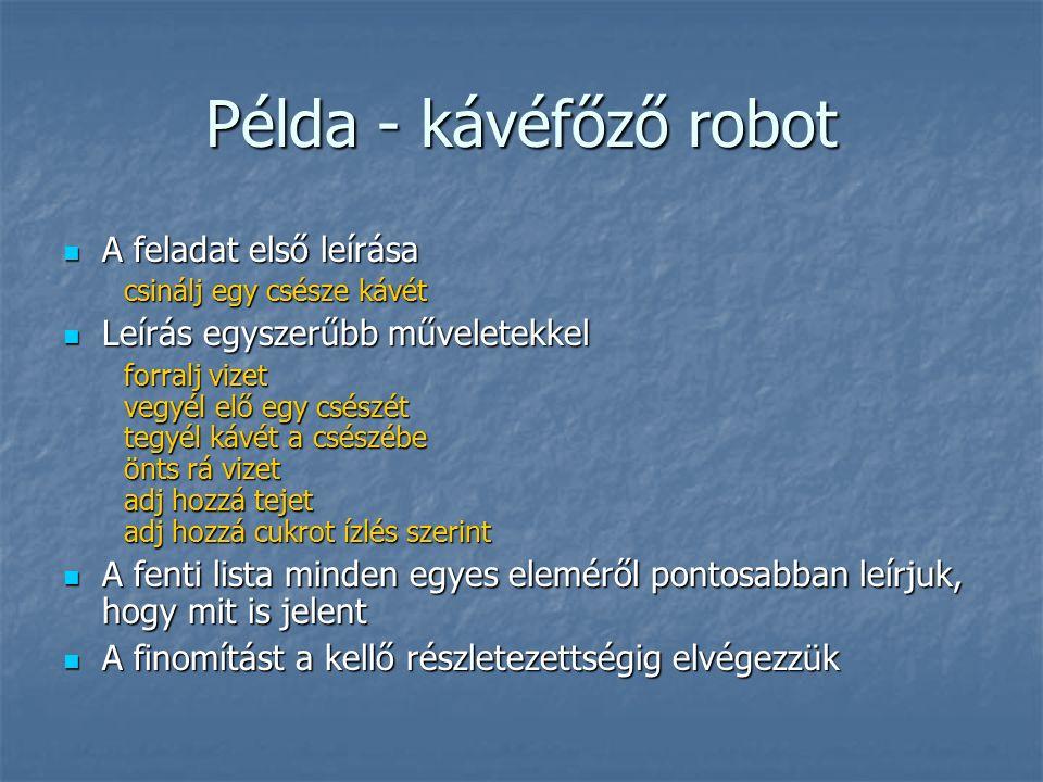 Példa - kávéfőző robot A feladat első leírása A feladat első leírása csinálj egy csésze kávét Leírás egyszerűbb műveletekkel Leírás egyszerűbb művelet