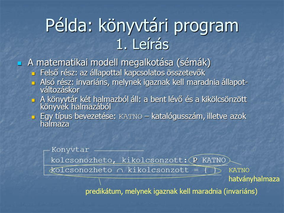 Példa: könyvtári program 1. Leírás A matematikai modell megalkotása (sémák) A matematikai modell megalkotása (sémák) Felső rész: az állapottal kapcsol