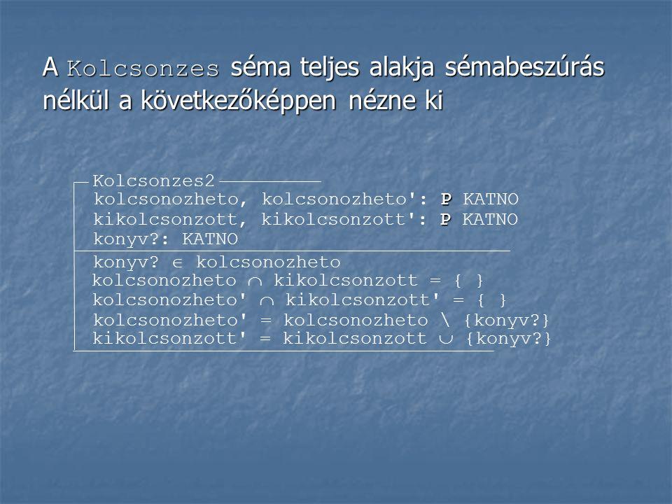 A Kolcsonzes séma teljes alakja sémabeszúrás nélkül a következőképpen nézne ki Kolcsonzes2 konyv?: KATNO konyv?  kolcsonozheto kolcsonozheto' = kolcs