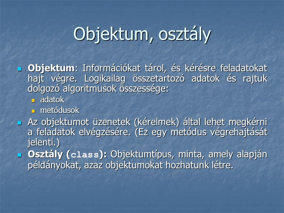 Objektum, osztály Objektum: Információkat tárol, és kérésre feladatokat hajt végre.