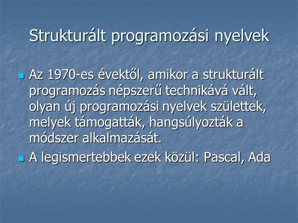 Strukturált programozási nyelvek Az 1970-es évektől, amikor a strukturált programozás népszerű technikává vált, olyan új programozási nyelvek születtek, melyek támogatták, hangsúlyozták a módszer alkalmazását.
