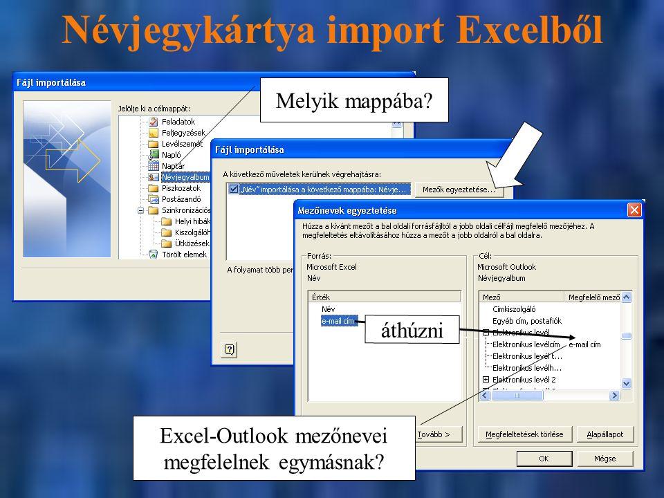 Névjegykártya import Excelből Melyik mappába. Excel-Outlook mezőnevei megfelelnek egymásnak.