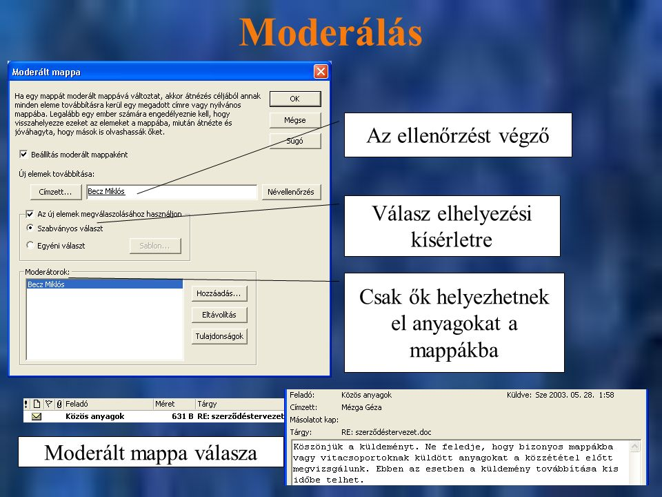 Moderálás Az ellenőrzést végző Válasz elhelyezési kísérletre Csak ők helyezhetnek el anyagokat a mappákba Moderált mappa válasza