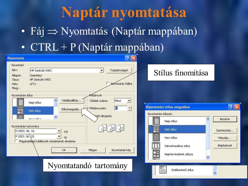 Naptár nyomtatása Fáj  Nyomtatás (Naptár mappában) CTRL + P (Naptár mappában) Nyomtatandó tartomány Stílus finomítása