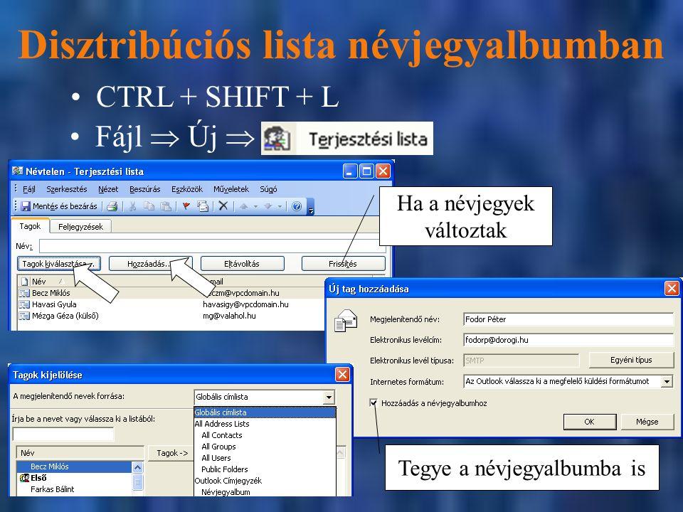 Disztribúciós lista névjegyalbumban CTRL + SHIFT + L Ha a névjegyek változtak Fájl  Új  Tegye a névjegyalbumba is