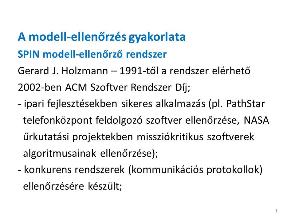 A modell-ellenőrzés gyakorlata SPIN modell-ellenőrző rendszer Gerard J. Holzmann – 1991-től a rendszer elérhető 2002-ben ACM Szoftver Rendszer Díj; -