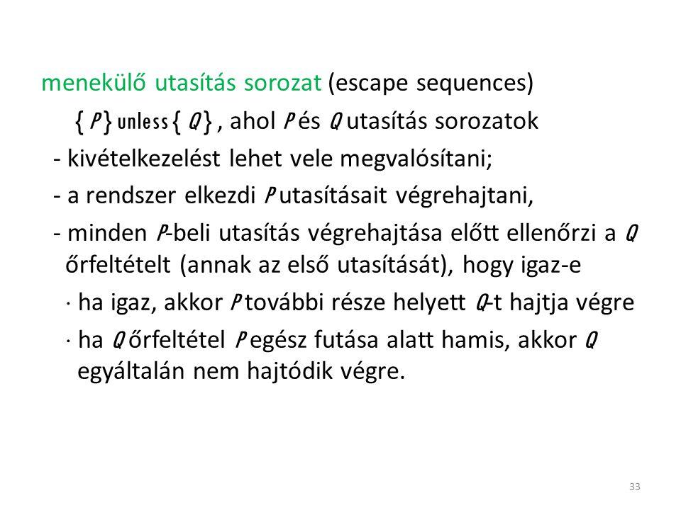 menekülő utasítás sorozat (escape sequences) { P } unless { Q }, ahol P és Q utasítás sorozatok - kivételkezelést lehet vele megvalósítani; - a rendsz