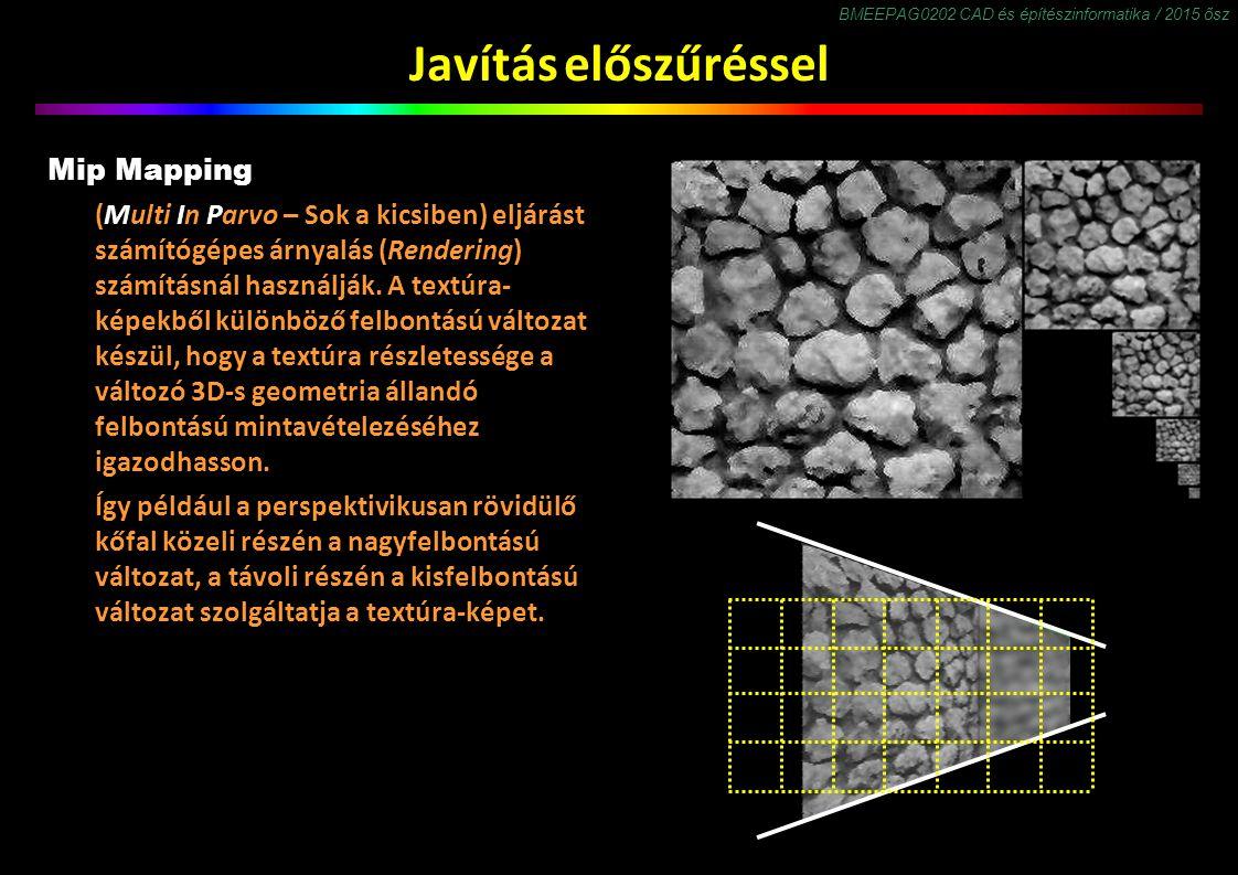 BMEEPAG0202 CAD és építészinformatika / 2015 ősz Javítás előszűréssel Mip Mapping (Multi In Parvo – Sok a kicsiben) eljárást számítógépes árnyalás (Rendering) számításnál használják.