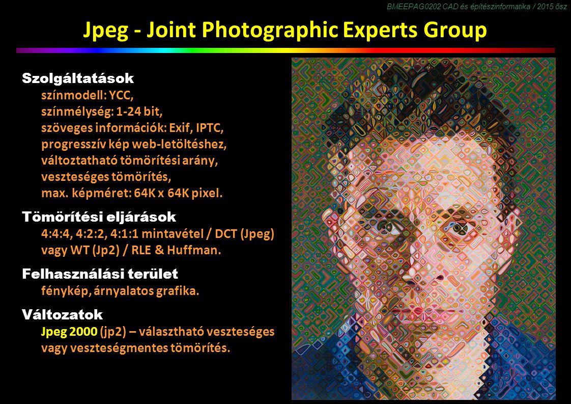 BMEEPAG0202 CAD és építészinformatika / 2015 ősz Jpeg - Joint Photographic Experts Group Szolgáltatások színmodell: YCC, színmélység: 1-24 bit, szöveges információk: Exif, IPTC, progresszív kép web-letöltéshez, változtatható tömörítési arány, veszteséges tömörítés, max.