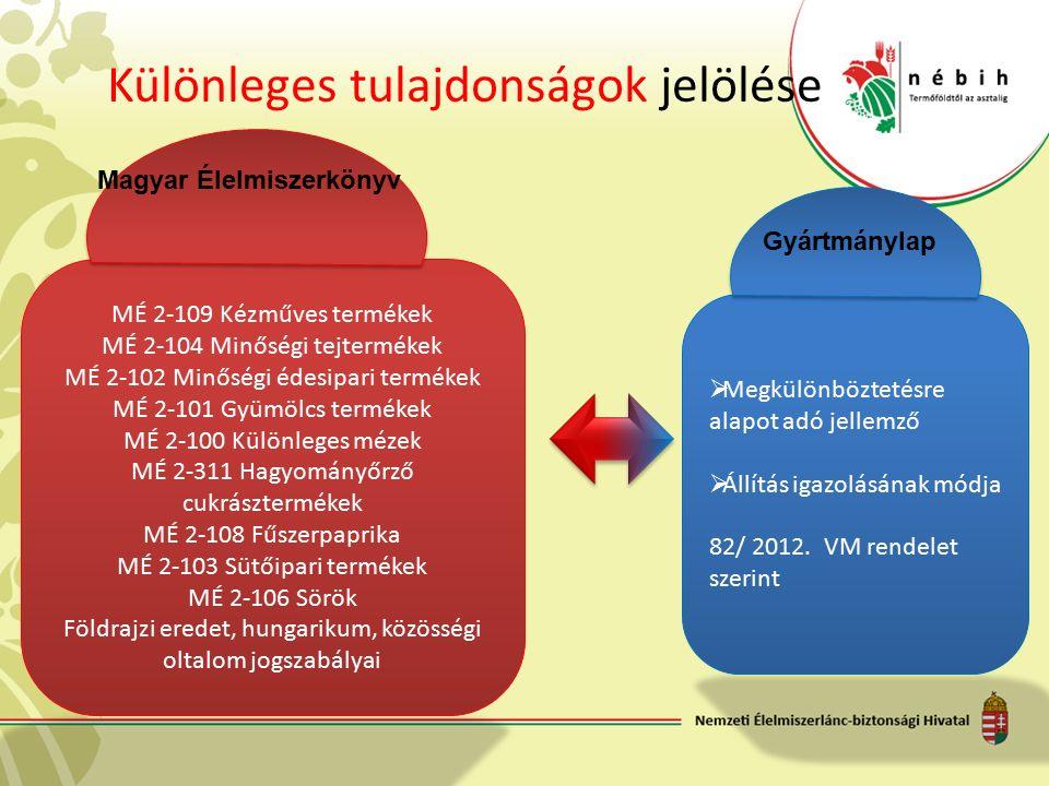 Különleges tulajdonságok jelölése  Megkülönböztetésre alapot adó jellemző  Állítás igazolásának módja 82/ 2012. VM rendelet szerint Gyártmánylap MÉ