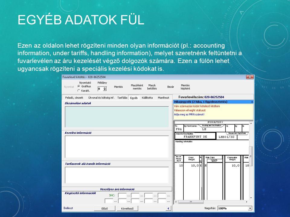 EGYÉB ADATOK FÜL Ezen az oldalon lehet rögzíteni minden olyan információt (pl.: accounting information, under tariffs, handling information), melyet s