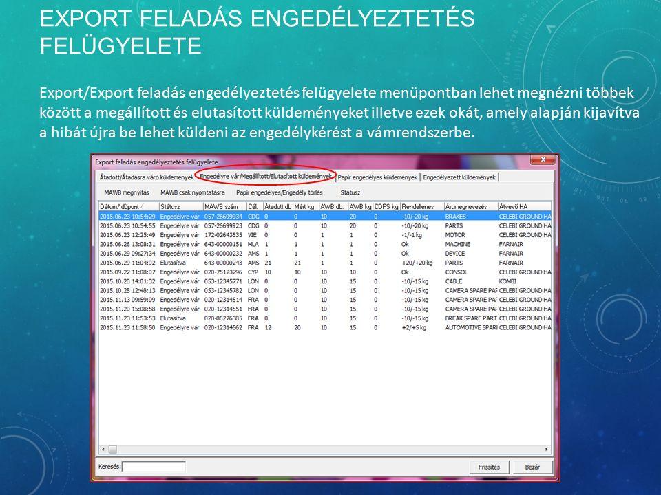 EXPORT FELADÁS ENGEDÉLYEZTETÉS FELÜGYELETE Export/Export feladás engedélyeztetés felügyelete menüpontban lehet megnézni többek között a megállított és