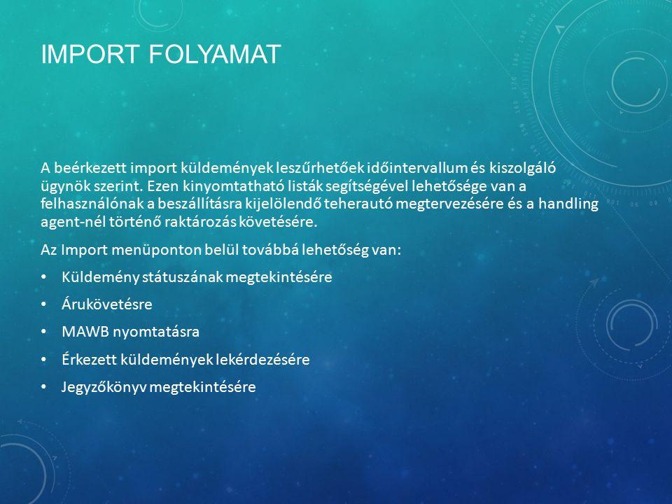 IMPORT FOLYAMAT A beérkezett import küldemények leszűrhetőek időintervallum és kiszolgáló ügynök szerint. Ezen kinyomtatható listák segítségével lehet