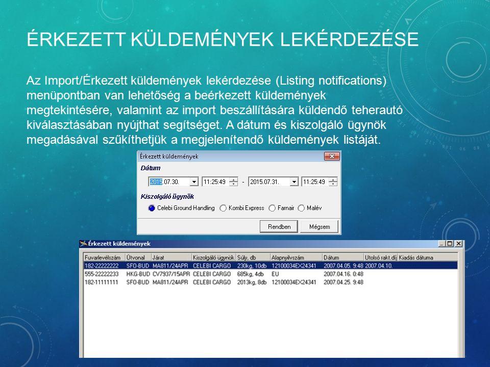 ÉRKEZETT KÜLDEMÉNYEK LEKÉRDEZÉSE Az Import/Érkezett küldemények lekérdezése (Listing notifications) menüpontban van lehetőség a beérkezett küldemények