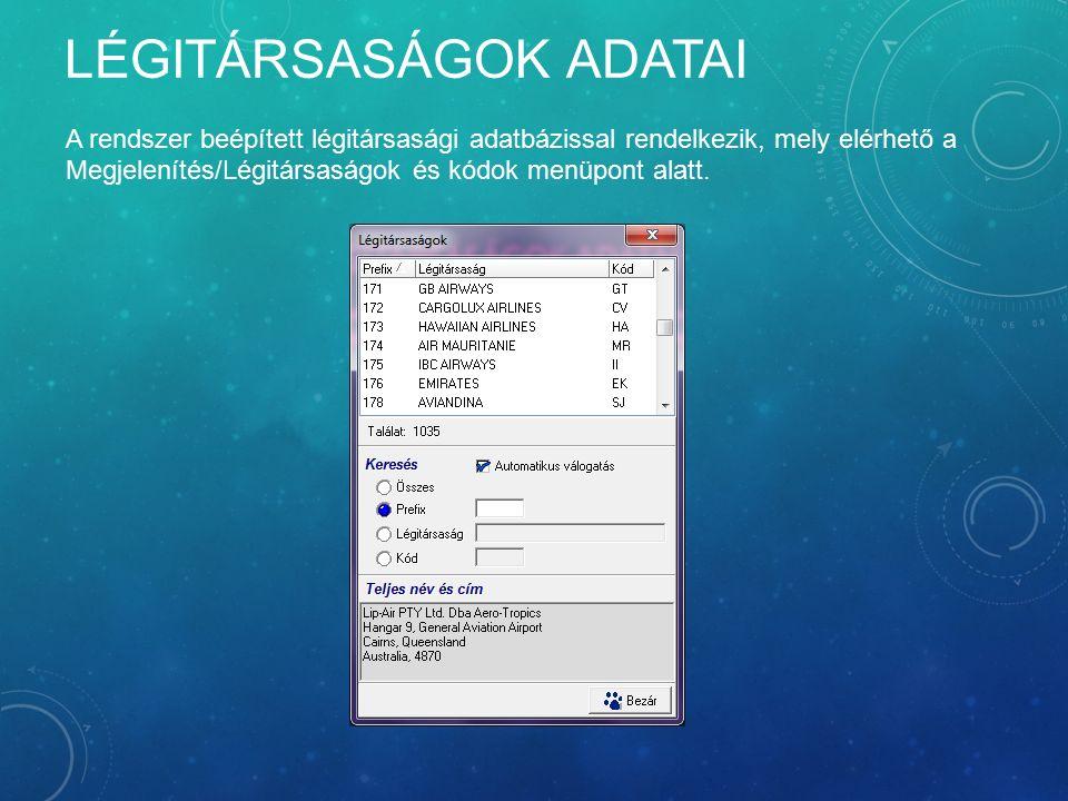 LÉGITÁRSASÁGOK ADATAI A rendszer beépített légitársasági adatbázissal rendelkezik, mely elérhető a Megjelenítés/Légitársaságok és kódok menüpont alatt