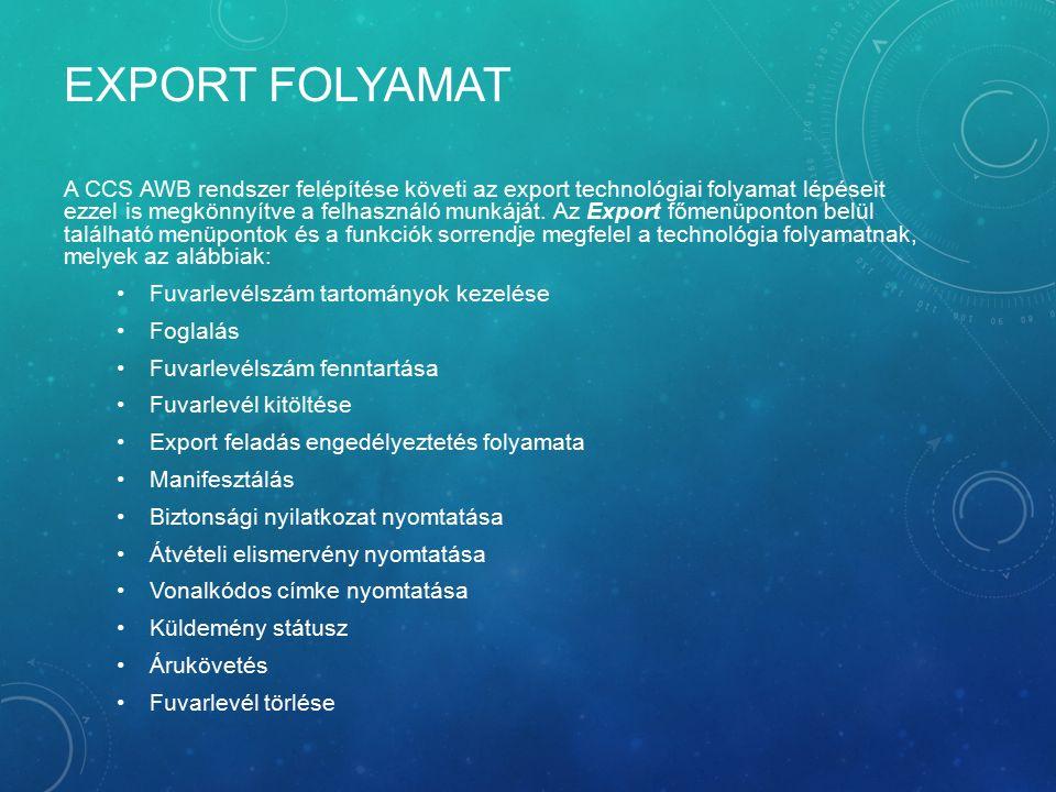 EXPORT FOLYAMAT A CCS AWB rendszer felépítése követi az export technológiai folyamat lépéseit ezzel is megkönnyítve a felhasználó munkáját. Az Export
