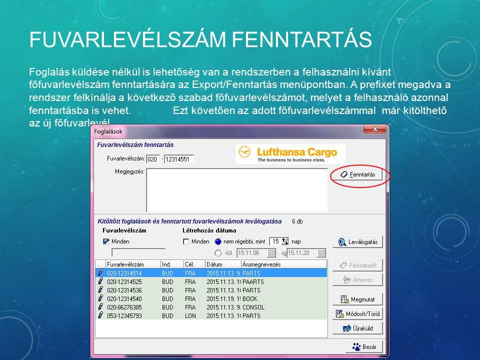 FUVARLEVÉLSZÁM FENNTARTÁS Foglalás küldése nélkül is lehetőség van a rendszerben a felhasználni kívánt főfuvarlevélszám fenntartására az Export/Fennta