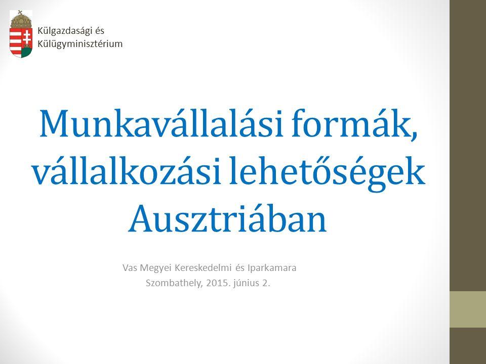 Munkavállalási formák, vállalkozási lehetőségek Ausztriában Vas Megyei Kereskedelmi és Iparkamara Szombathely, 2015.
