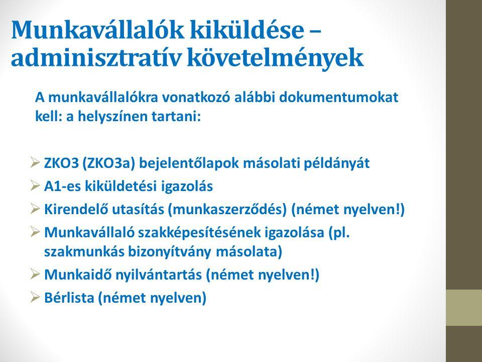 Munkavállalók kiküldése – adminisztratív követelmények A munkavállalókra vonatkozó alábbi dokumentumokat kell: a helyszínen tartani:  ZKO3 (ZKO3a) bejelentőlapok másolati példányát  A1-es kiküldetési igazolás  Kirendelő utasítás (munkaszerződés) (német nyelven!)  Munkavállaló szakképesítésének igazolása (pl.