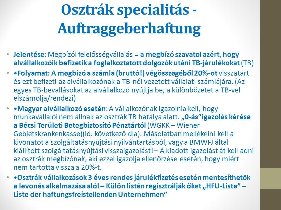 Osztrák specialitás - Auftraggeberhaftung Jelentése: Megbízói felelősségvállalás = a megbízó szavatol azért, hogy alvállalkozóik befizetik a foglalkoztatott dolgozók utáni TB-járulékokat (TB) Folyamat: A megbízó a számla (bruttó!) végösszegéből 20%-ot visszatart és ezt befizeti az alvállalkozónak a TB-nél vezetett vállalati számlájára.