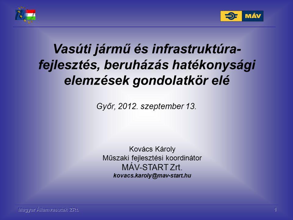 Magyar Államvasutak ZRt.1 Vasúti jármű és infrastruktúra- fejlesztés, beruházás hatékonysági elemzések gondolatkör elé Győr, 2012. szeptember 13. Ková