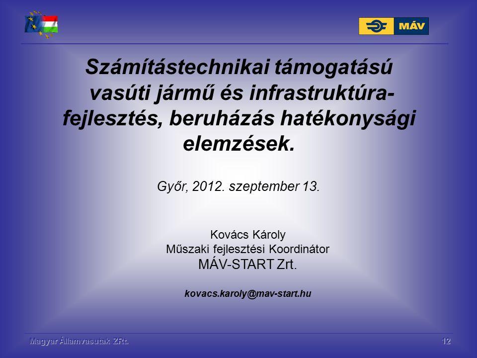 Magyar Államvasutak ZRt.12 Számítástechnikai támogatású vasúti jármű és infrastruktúra- fejlesztés, beruházás hatékonysági elemzések. Győr, 2012. szep