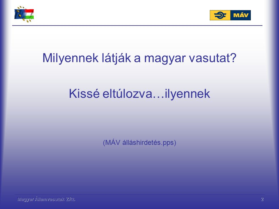 Magyar Államvasutak ZRt.2 Milyennek látják a magyar vasutat? Kissé eltúlozva…ilyennek (MÁV álláshirdetés.pps)