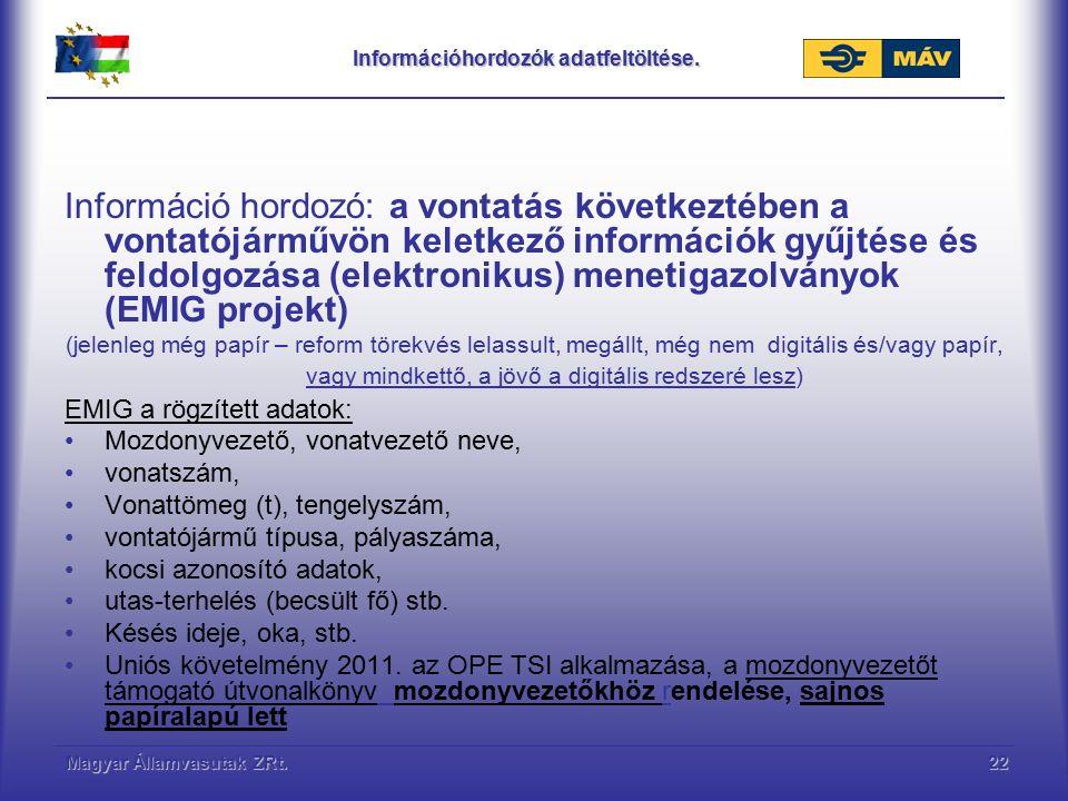 Magyar Államvasutak ZRt.22 Információhordozók adatfeltöltése. Információ hordozó: a vontatás következtében a vontatójárművön keletkező információk gyű