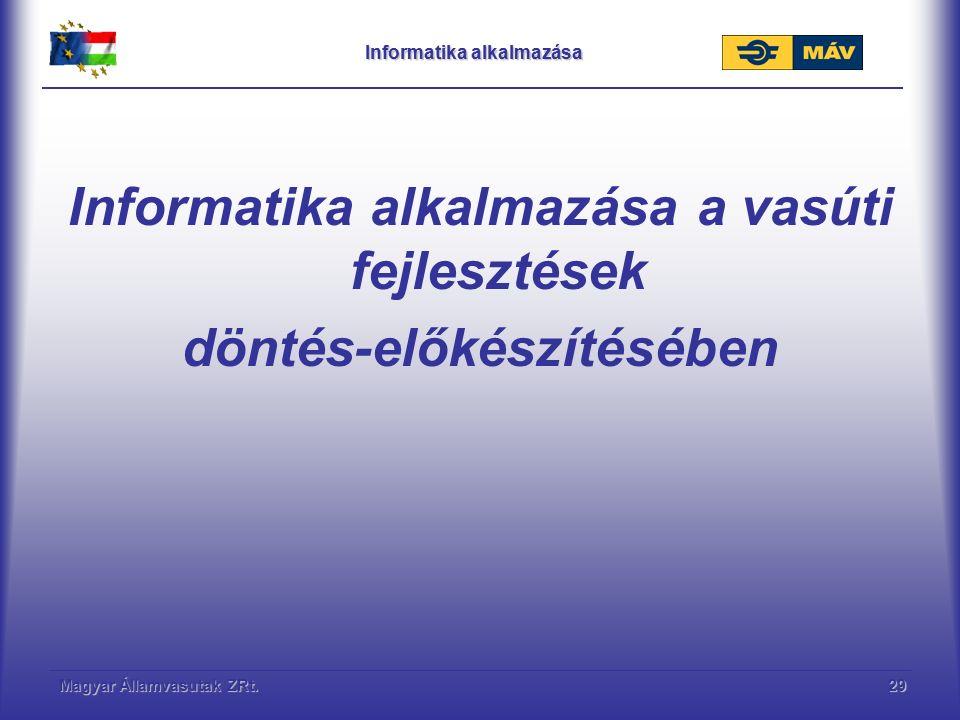 Magyar Államvasutak ZRt.29 Informatika alkalmazása Informatika alkalmazása a vasúti fejlesztések döntés-előkészítésében