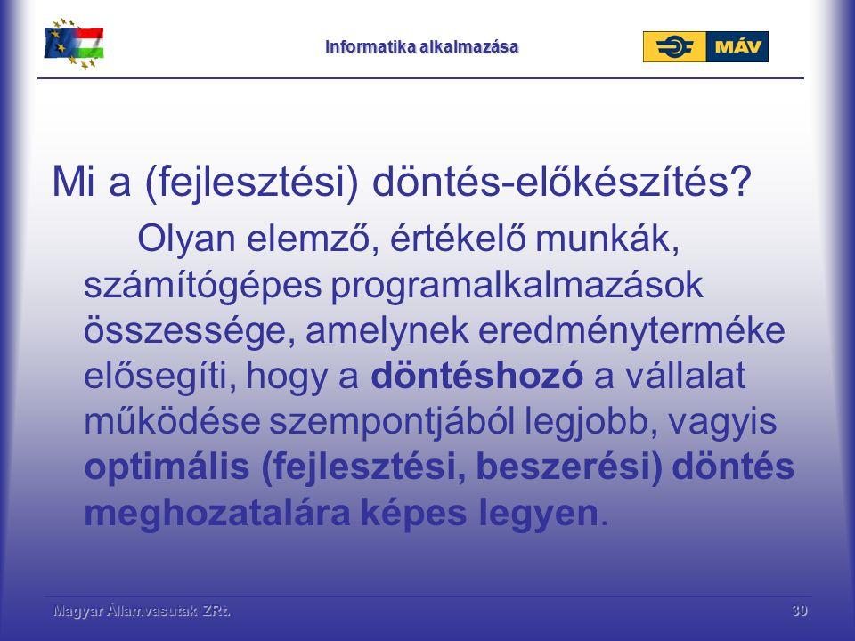 Magyar Államvasutak ZRt.30 Informatika alkalmazása Mi a (fejlesztési) döntés-előkészítés? Olyan elemző, értékelő munkák, számítógépes programalkalmazá