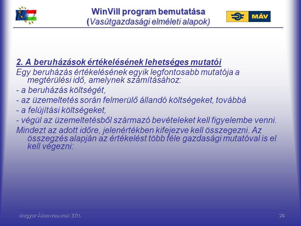 Magyar Államvasutak ZRt.36 WinVill program bemutatása (Vasútgazdasági elméleti alapok) 2. A beruházások értékelésének lehetséges mutatói Egy beruházás