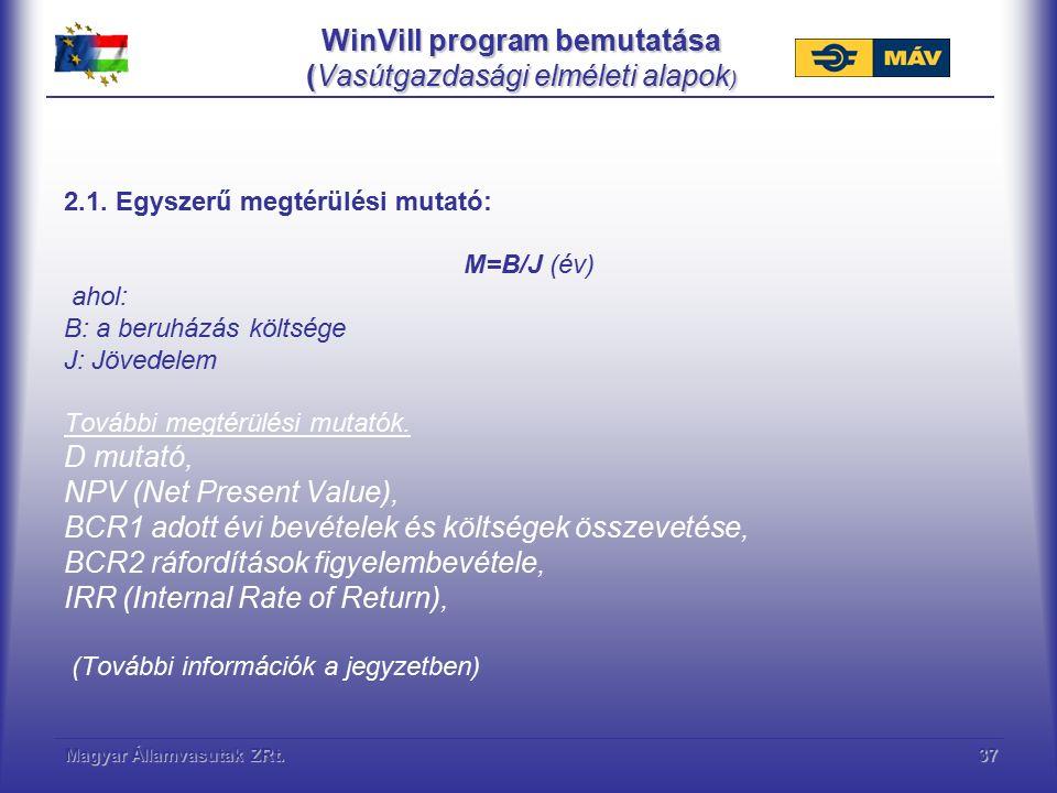 Magyar Államvasutak ZRt.37 WinVill program bemutatása (Vasútgazdasági elméleti alapok ) 2.1. Egyszerű megtérülési mutató: M=B/J (év) ahol: B: a beruhá
